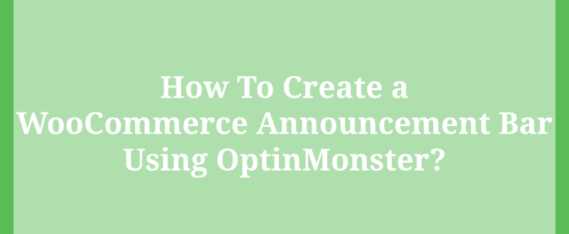 How To Create a WooCommerce Announcement Bar Using OptinMonster?