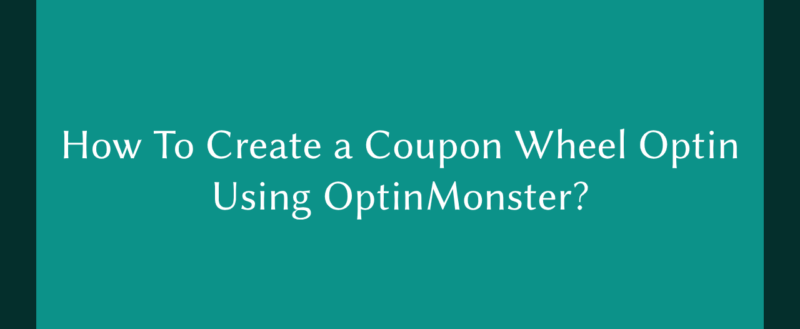 How To Create a Coupon Wheel Optin Using OptinMonster?