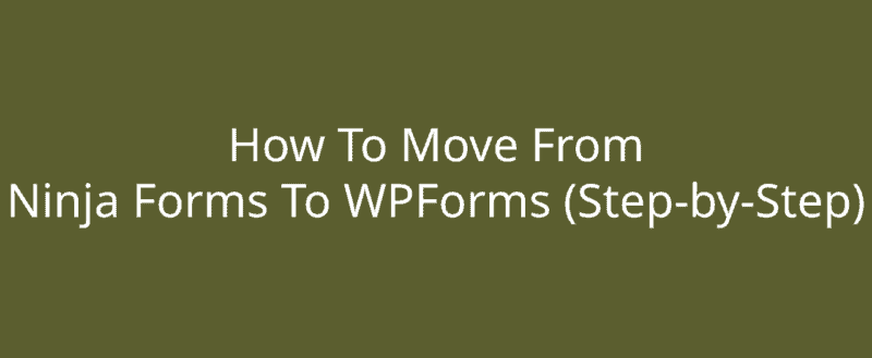How To Move From Ninja Forms To WPForms (Step-by-Step)
