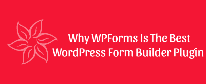 Why WPForms Is The Best WordPress Form Builder Plugin Out There?