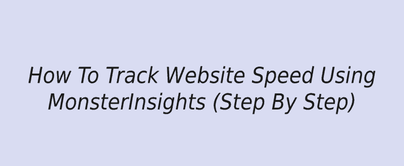 How To Track Website Speed Using MonsterInsights (Step By Step)